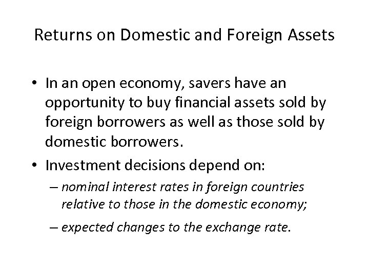 Returns on Domestic and Foreign Assets • In an open economy, savers have an