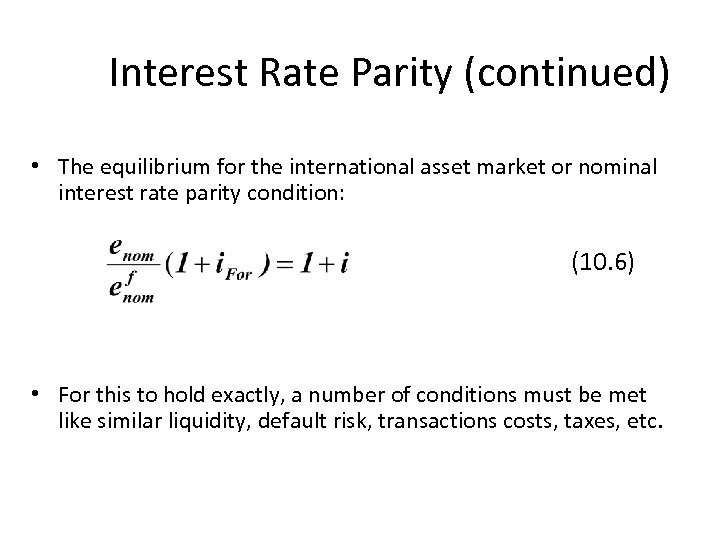 Interest Rate Parity (continued) • The equilibrium for the international asset market or nominal