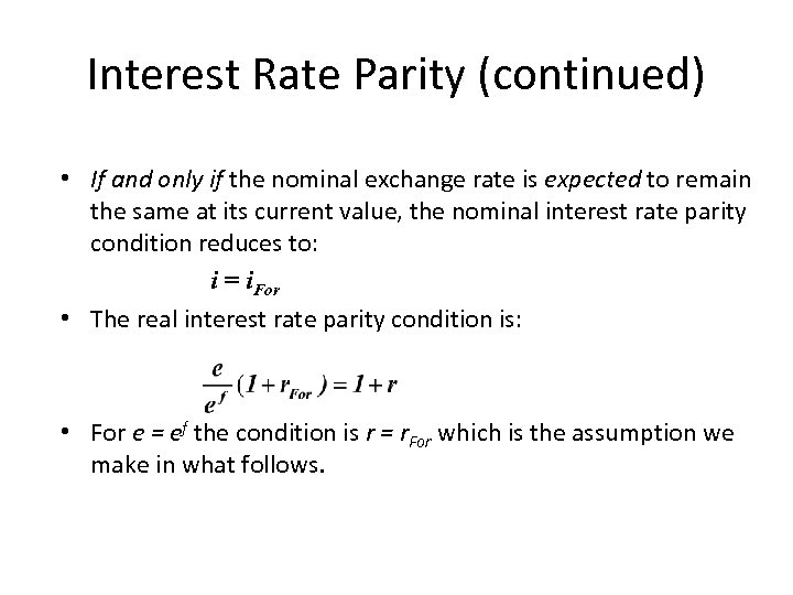 Interest Rate Parity (continued) • If and only if the nominal exchange rate is