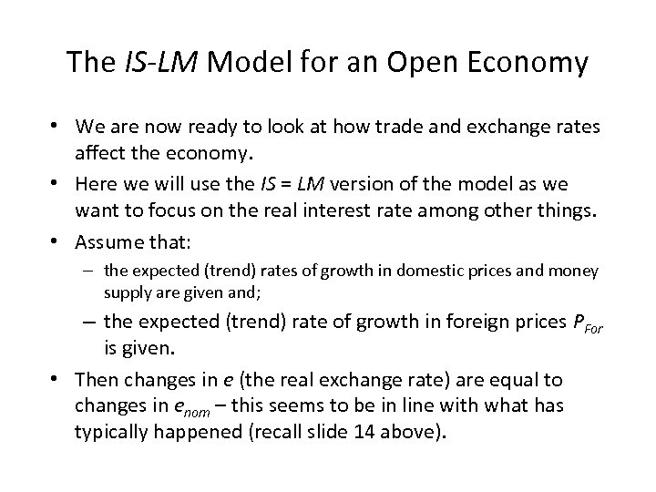 The IS-LM Model for an Open Economy • We are now ready to look