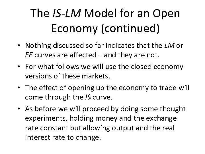 The IS-LM Model for an Open Economy (continued) • Nothing discussed so far indicates