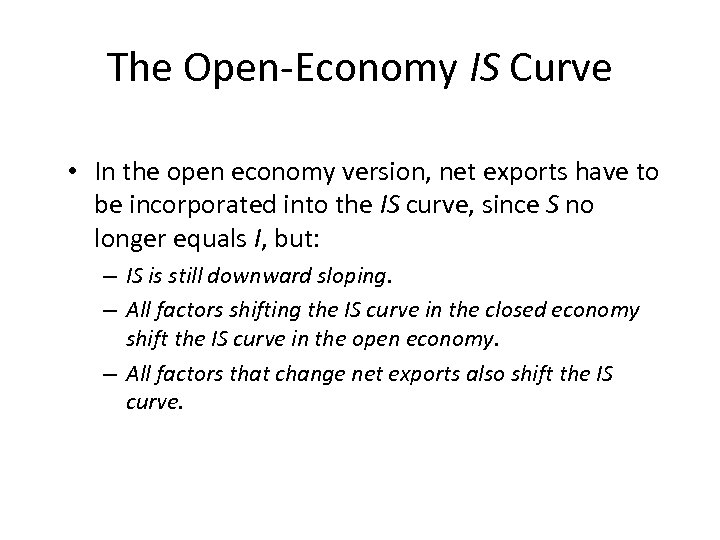 The Open-Economy IS Curve • In the open economy version, net exports have to