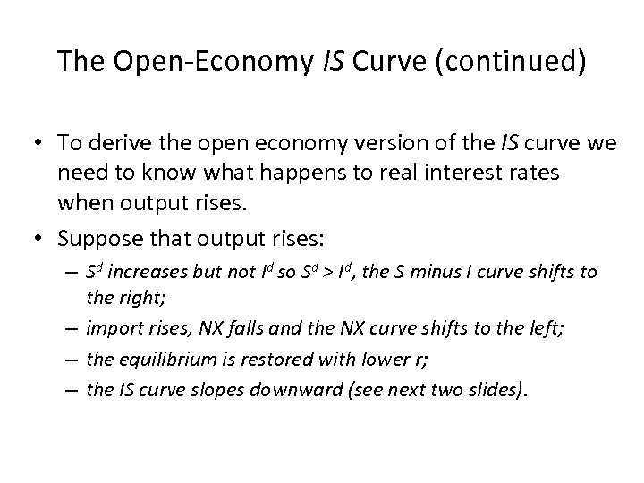 The Open-Economy IS Curve (continued) • To derive the open economy version of the