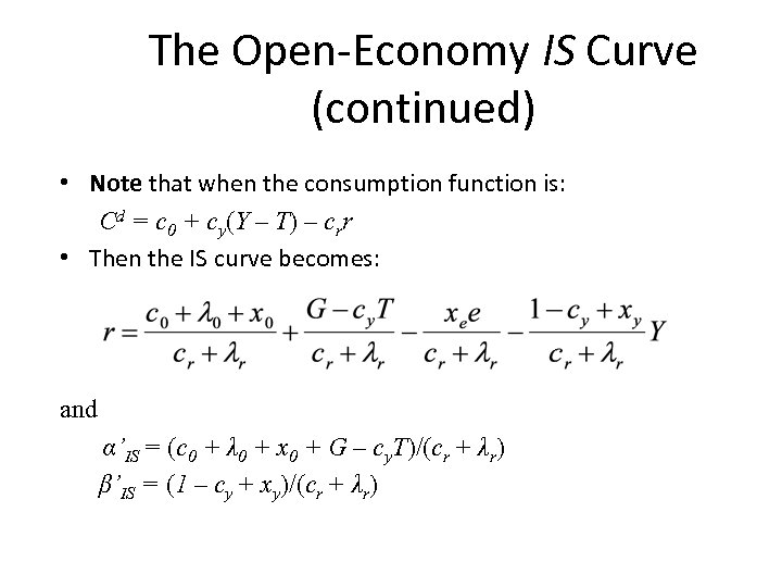 The Open-Economy IS Curve (continued) • Note that when the consumption function is: Cd