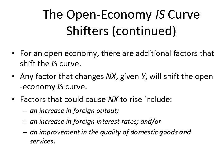 The Open-Economy IS Curve Shifters (continued) • For an open economy, there additional factors