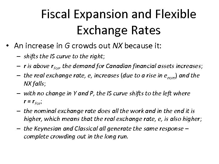 Fiscal Expansion and Flexible Exchange Rates • An increase in G crowds out NX