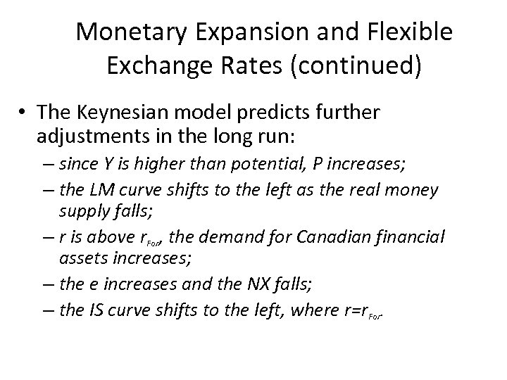 Monetary Expansion and Flexible Exchange Rates (continued) • The Keynesian model predicts further adjustments