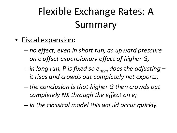 Flexible Exchange Rates: A Summary • Fiscal expansion: – no effect, even in short