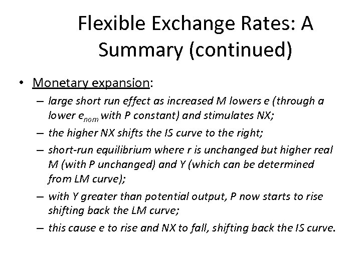 Flexible Exchange Rates: A Summary (continued) • Monetary expansion: – large short run effect