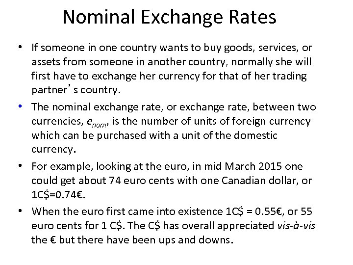 Nominal Exchange Rates • If someone in one country wants to buy goods, services,