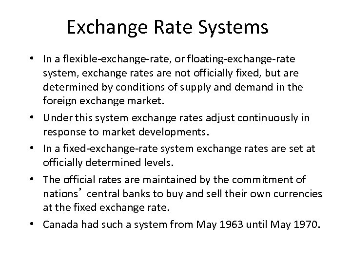 Exchange Rate Systems • In a flexible-exchange-rate, or floating-exchange-rate system, exchange rates are not