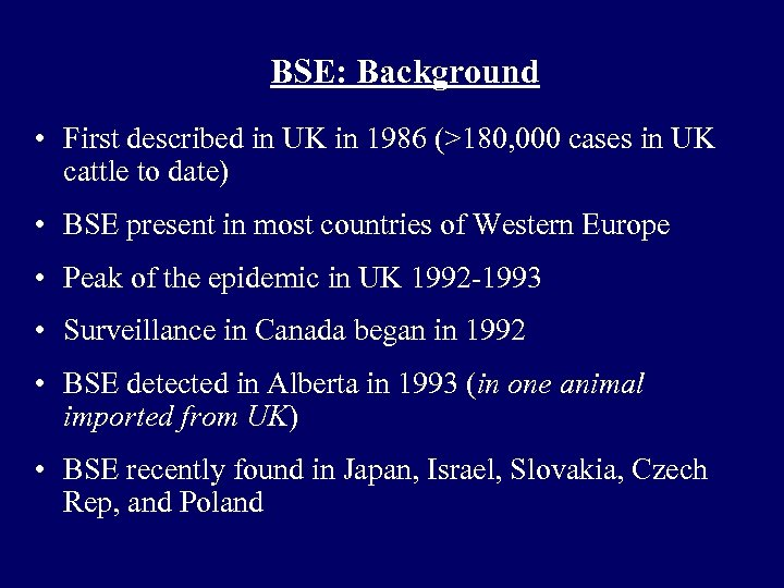 BSE: Background • First described in UK in 1986 (>180, 000 cases in UK