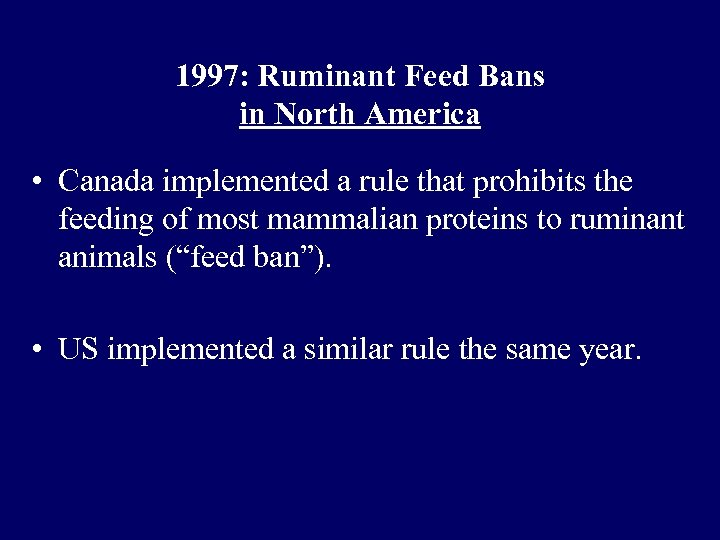 1997: Ruminant Feed Bans in North America • Canada implemented a rule that prohibits