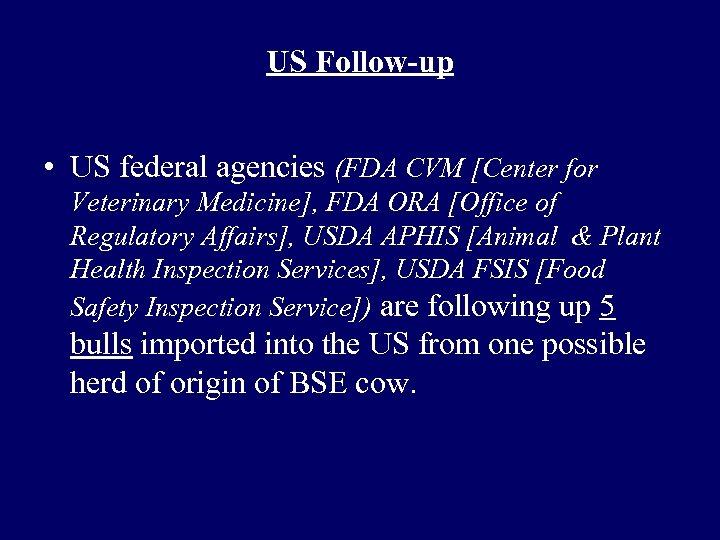US Follow-up • US federal agencies (FDA CVM [Center for Veterinary Medicine], FDA ORA