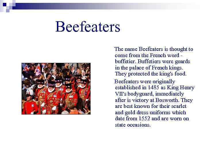 Beefeaters The name Beefeaters is thought to come from the French word buffetier. Buffetiers