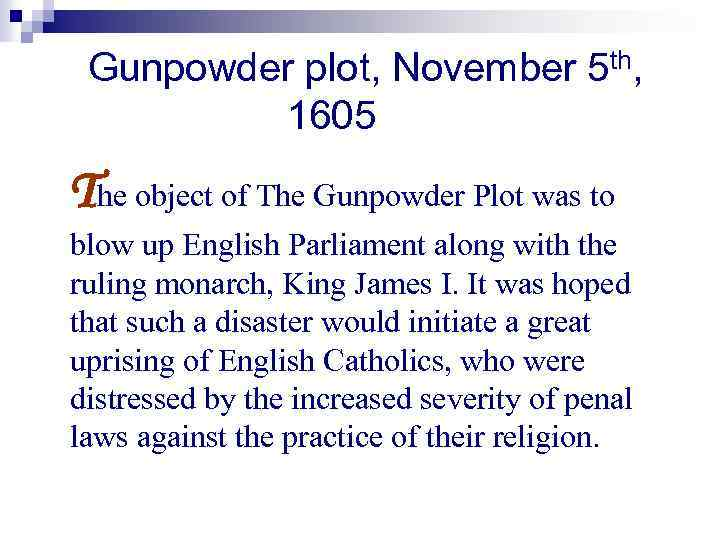 Gunpowder plot, November 5 th, 1605 The object of The Gunpowder Plot was to