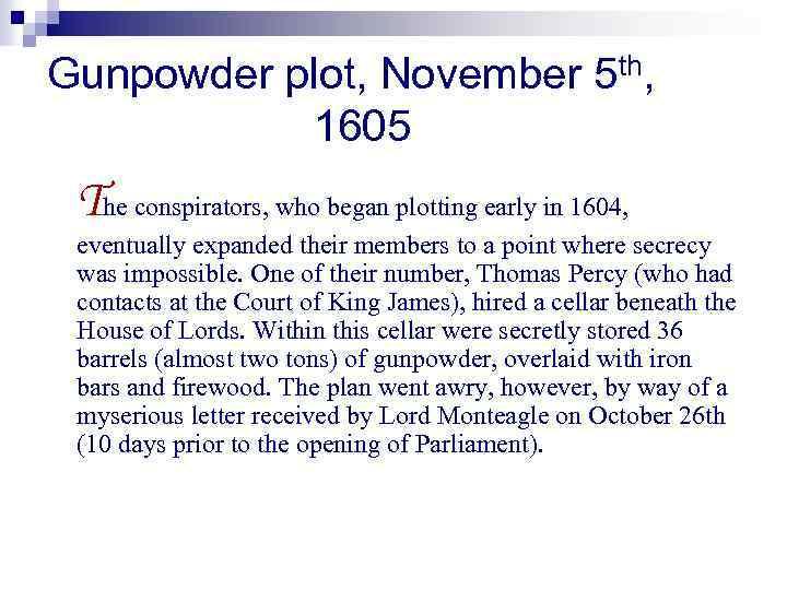 Gunpowder plot, November 5 th, 1605 The conspirators, who began plotting early in 1604,