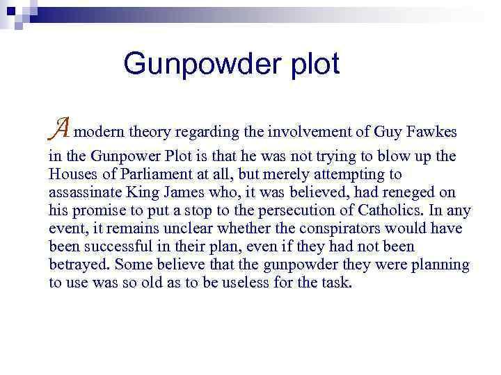 Gunpowder plot A modern theory regarding the involvement of Guy Fawkes in the Gunpower