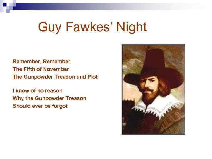 Guy Fawkes' Night Remember, Remember The Fifth of November The Gunpowder Treason and Plot