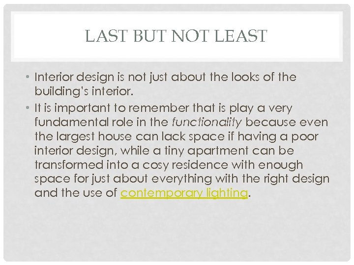 LAST BUT NOT LEAST • Interior design is not just about the looks of