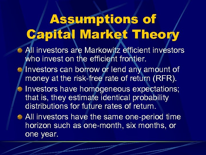Assumptions of Capital Market Theory All investors are Markowitz efficient investors who invest on