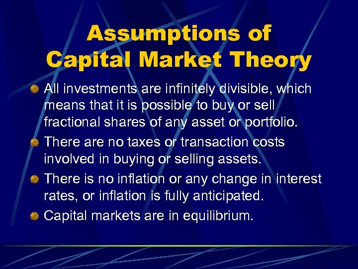 Assumptions of Capital Market Theory All investments are infinitely divisible, which means that it