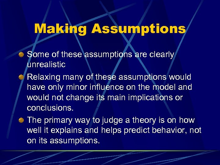 Making Assumptions Some of these assumptions are clearly unrealistic Relaxing many of these assumptions