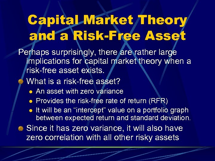 Capital Market Theory and a Risk-Free Asset Perhaps surprisingly, there are rather large implications