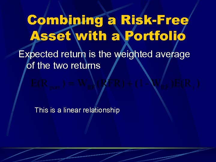 Combining a Risk-Free Asset with a Portfolio Expected return is the weighted average of
