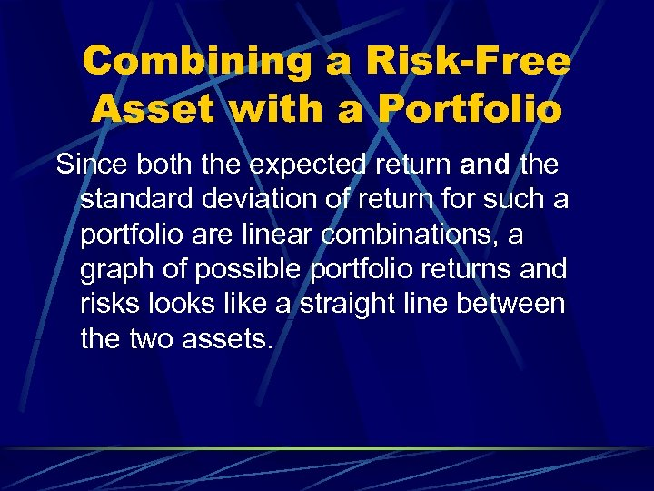 Combining a Risk-Free Asset with a Portfolio Since both the expected return and the