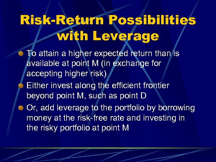 Risk-Return Possibilities with Leverage To attain a higher expected return than is available at