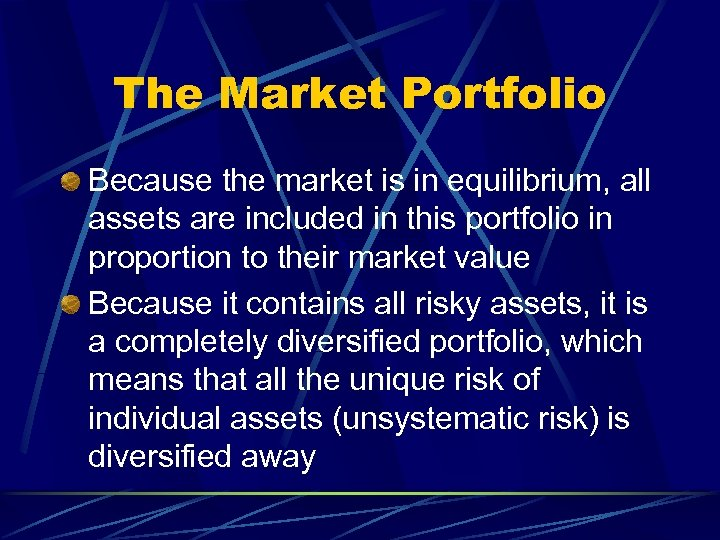 The Market Portfolio Because the market is in equilibrium, all assets are included in