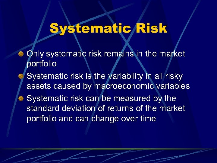 Systematic Risk Only systematic risk remains in the market portfolio Systematic risk is the