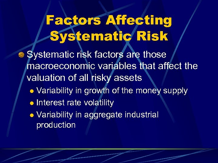 Factors Affecting Systematic Risk Systematic risk factors are those macroeconomic variables that affect the