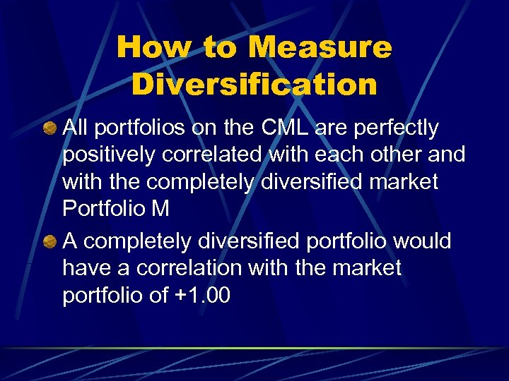 How to Measure Diversification All portfolios on the CML are perfectly positively correlated with