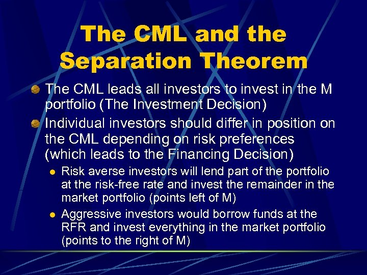 The CML and the Separation Theorem The CML leads all investors to invest in