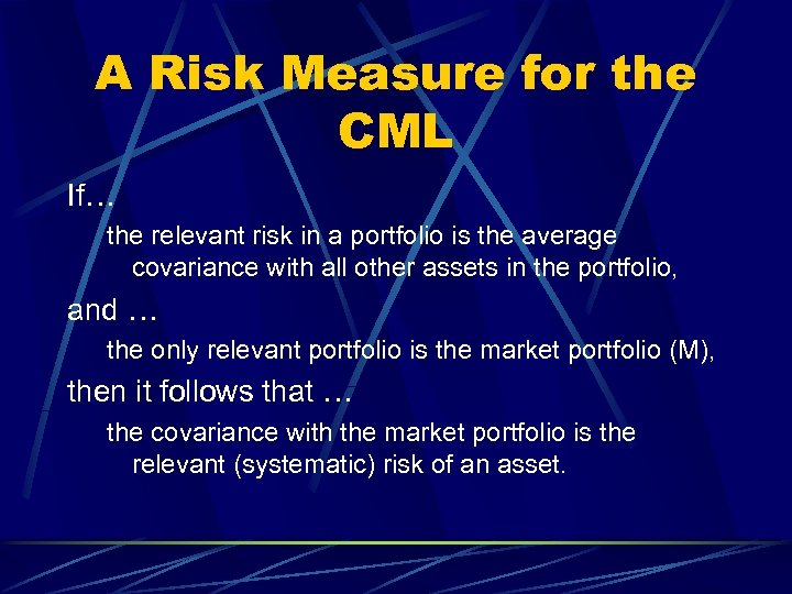 A Risk Measure for the CML If… the relevant risk in a portfolio is