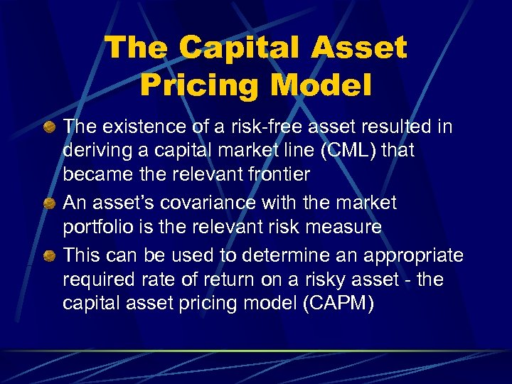 The Capital Asset Pricing Model The existence of a risk-free asset resulted in deriving