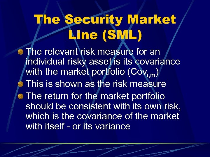 The Security Market Line (SML) The relevant risk measure for an individual risky asset