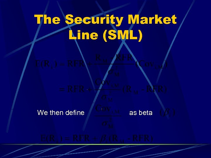 The Security Market Line (SML) We then define as beta
