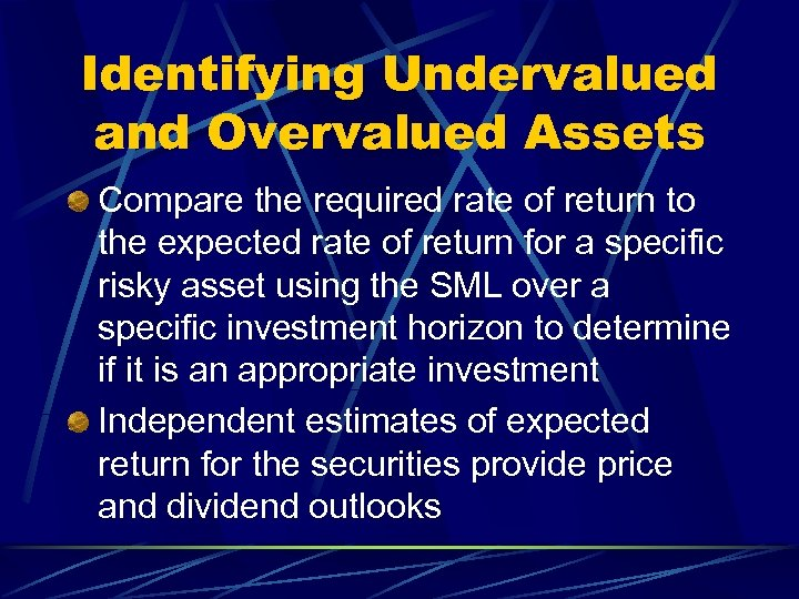 Identifying Undervalued and Overvalued Assets Compare the required rate of return to the expected
