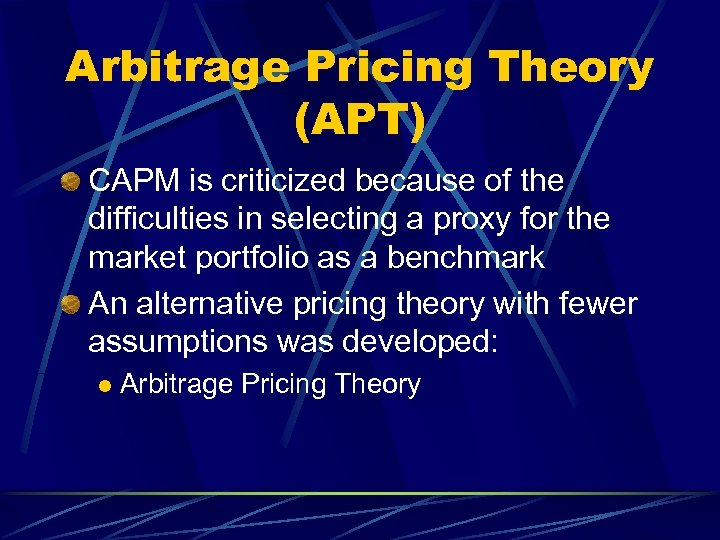 Arbitrage Pricing Theory (APT) CAPM is criticized because of the difficulties in selecting a