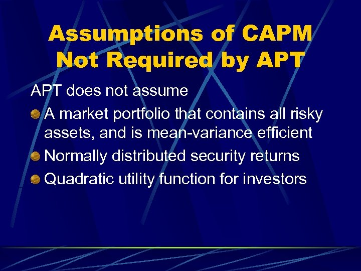 Assumptions of CAPM Not Required by APT does not assume A market portfolio that