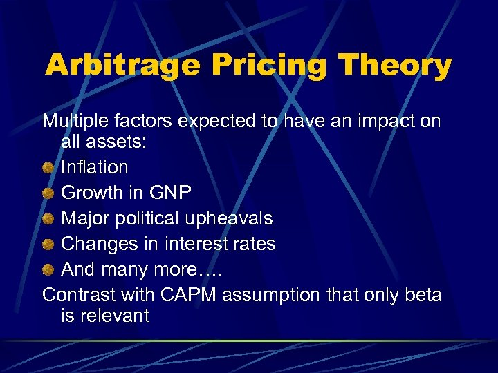 Arbitrage Pricing Theory Multiple factors expected to have an impact on all assets: Inflation