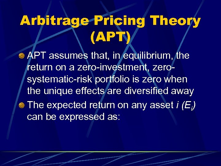 Arbitrage Pricing Theory (APT) APT assumes that, in equilibrium, the return on a zero-investment,