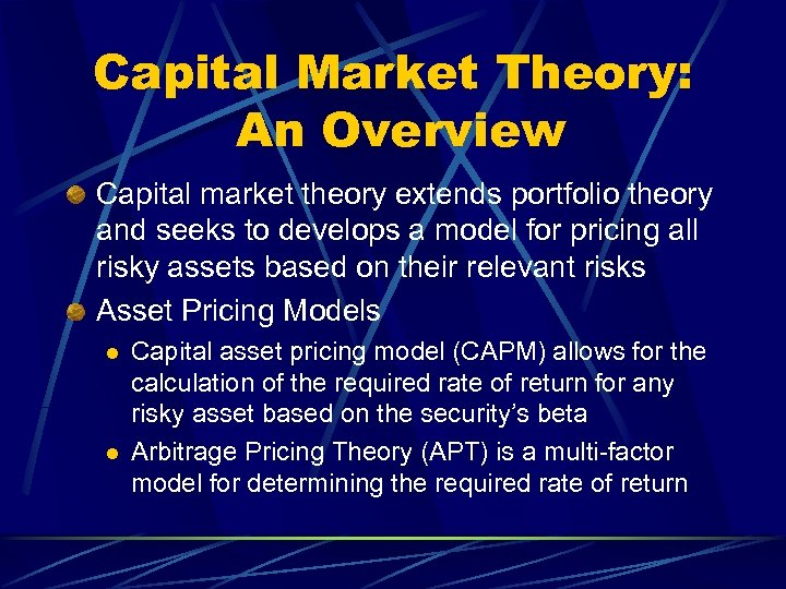 Capital Market Theory: An Overview Capital market theory extends portfolio theory and seeks to