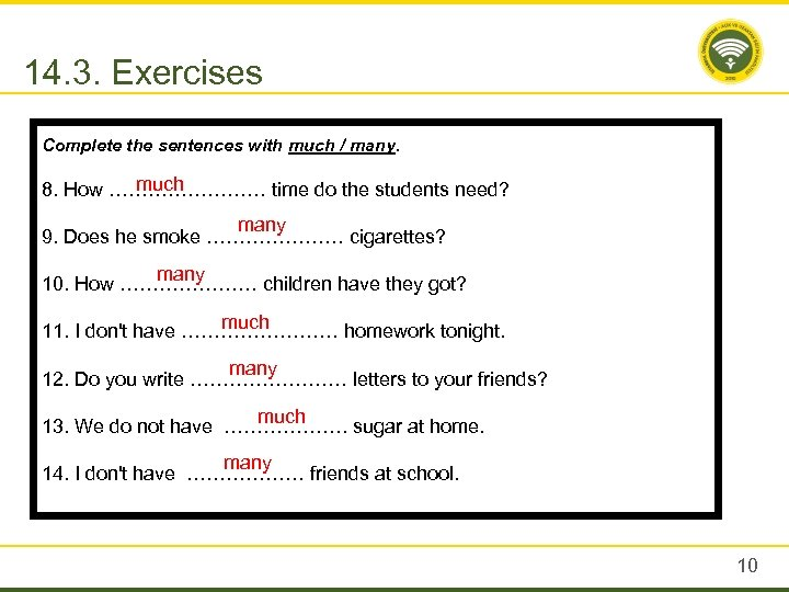 14. 3. Exercises Complete the sentences with much / many. much 8. How …………