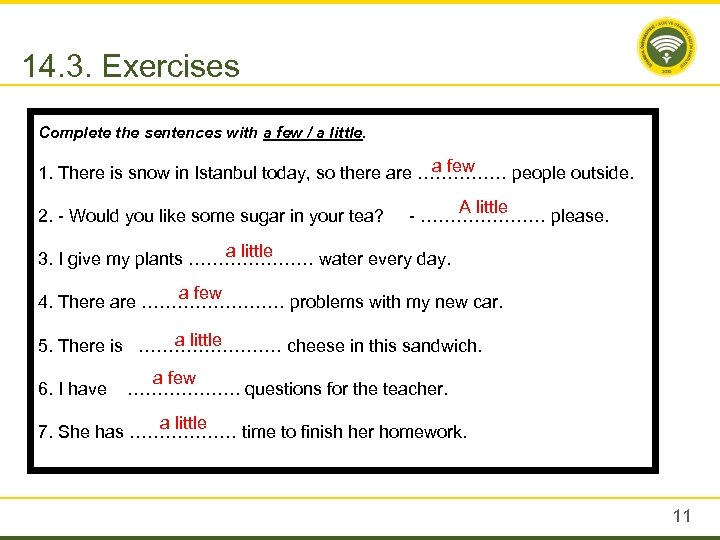 14. 3. Exercises Complete the sentences with a few / a little. a few