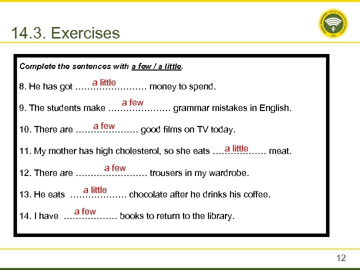 14. 3. Exercises Complete the sentences with a few / a little 8. He
