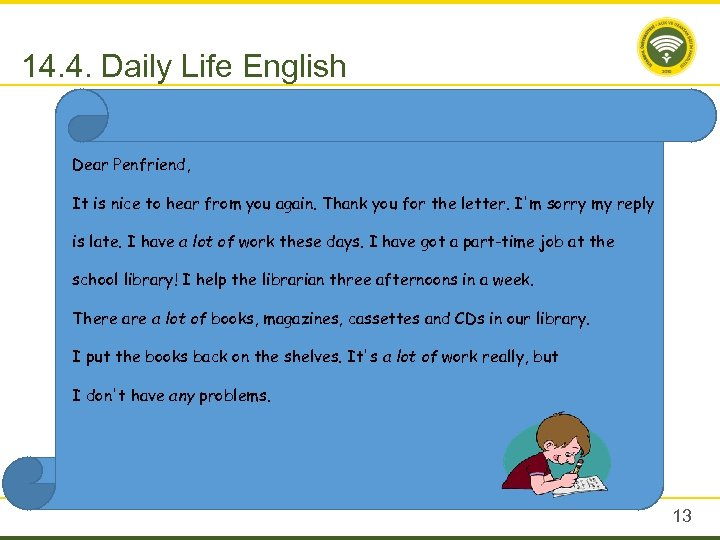 14. 4. Daily Life English Dear Penfriend, It is nice to hear from you
